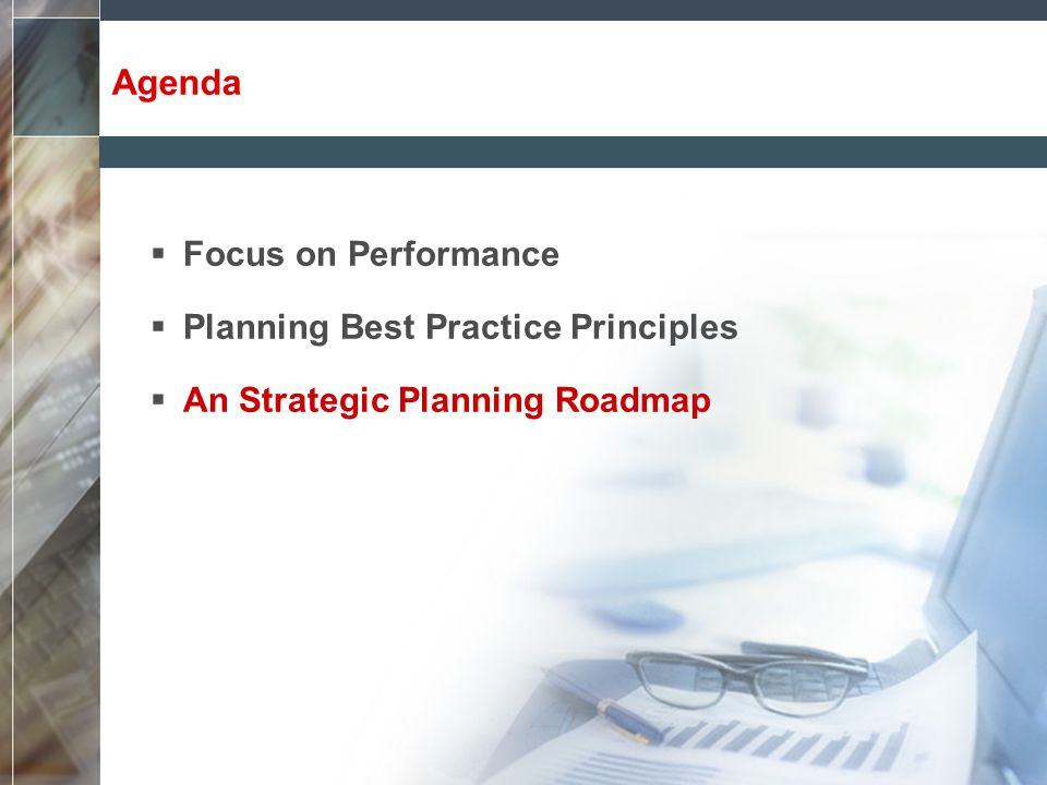 Agenda  Focus on Performance  Planning Best Practice Principles  An Strategic Planning Roadmap
