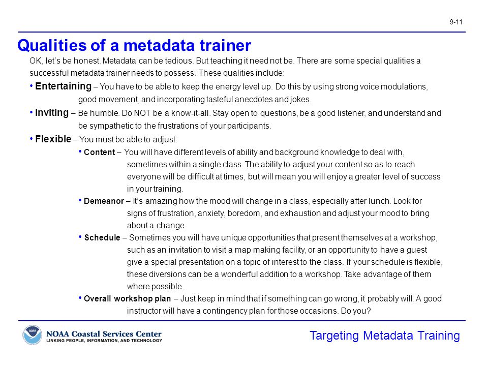 9-11 Qualities of a metadata trainer Targeting Metadata Training OK, let's be honest. Metadata can be tedious. But teaching it need not be. There are