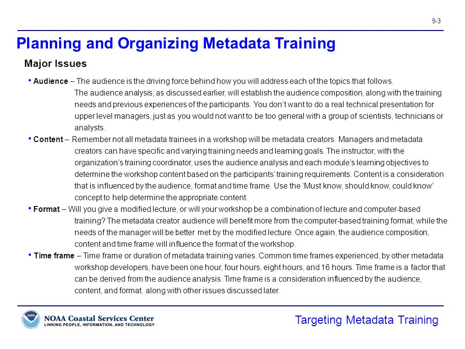 9-3 Planning and Organizing Metadata Training Targeting Metadata Training Major Issues Audience – The audience is the driving force behind how you wil