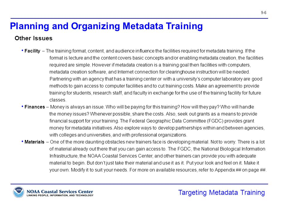 9-6 Targeting Metadata Training Other Issues Facility – The training format, content, and audience influence the facilities required for metadata trai