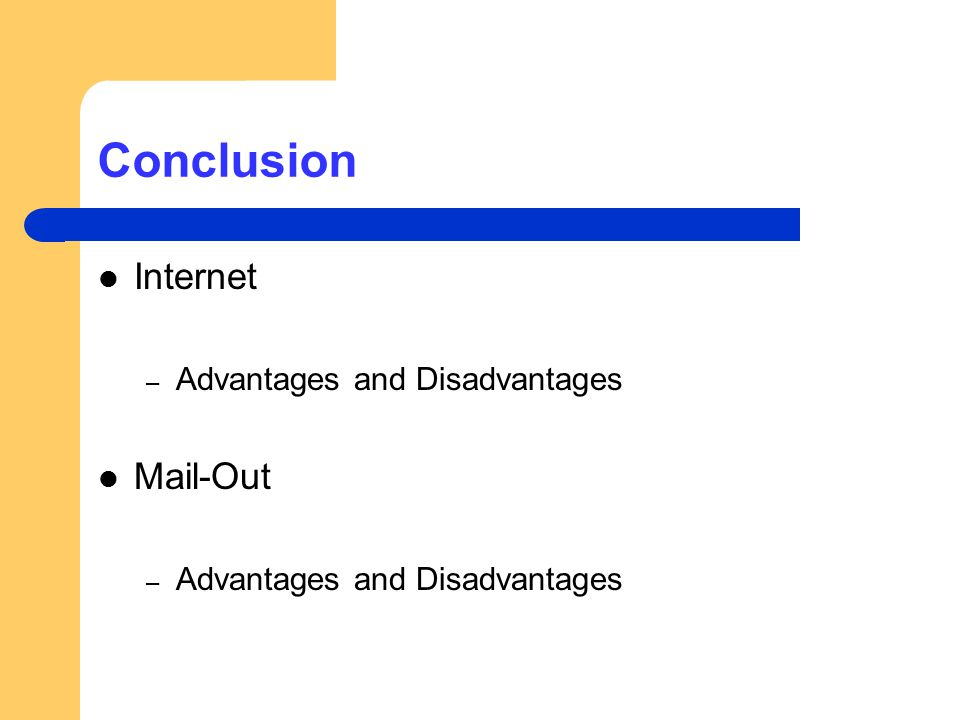 Conclusion Internet – Advantages and Disadvantages Mail-Out – Advantages and Disadvantages