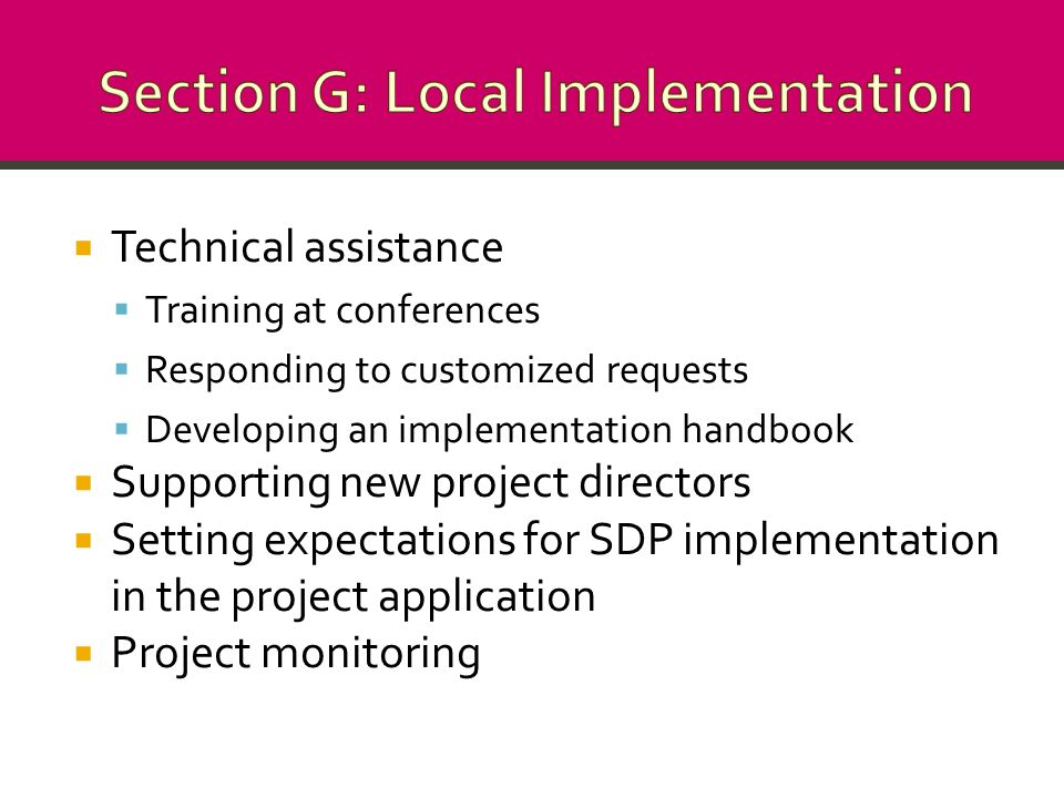  Technical assistance  Training at conferences  Responding to customized requests  Developing an implementation handbook  Supporting new project