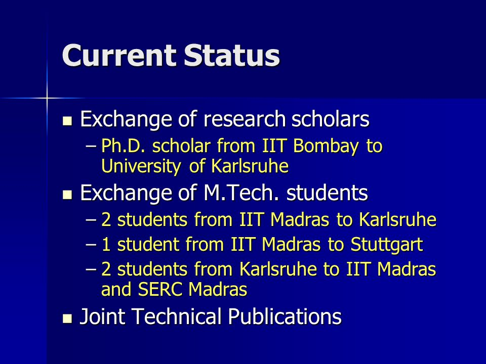 Current Status Exchange of research scholars Exchange of research scholars –Ph.D.
