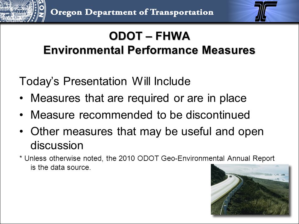 ODOT – FHWA Environmental Performance Measures Today's Presentation Will Include Measures that are required or are in place Measure recommended to be