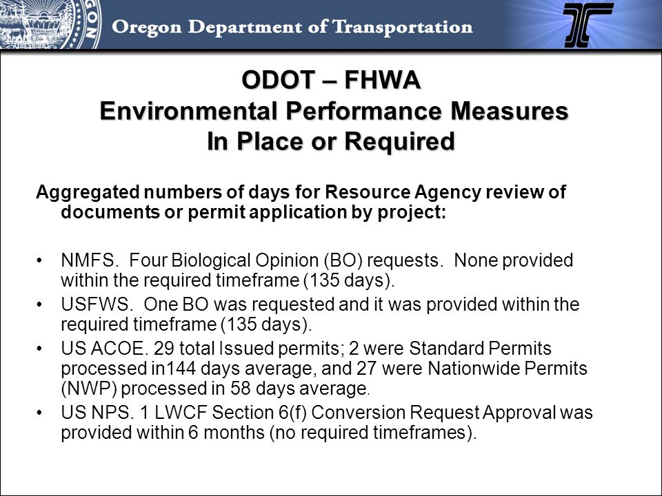 ODOT – FHWA Environmental Performance Measures In Place or Required Aggregated numbers of days for Resource Agency review of documents or permit application by project: SHPO: 204 projects were processed under the Section 106 PA not requiring review.
