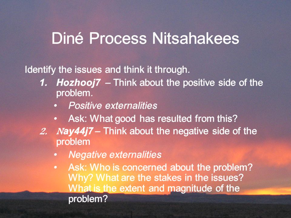 Diné Process Nitsahakees Identify the issues and think it through.