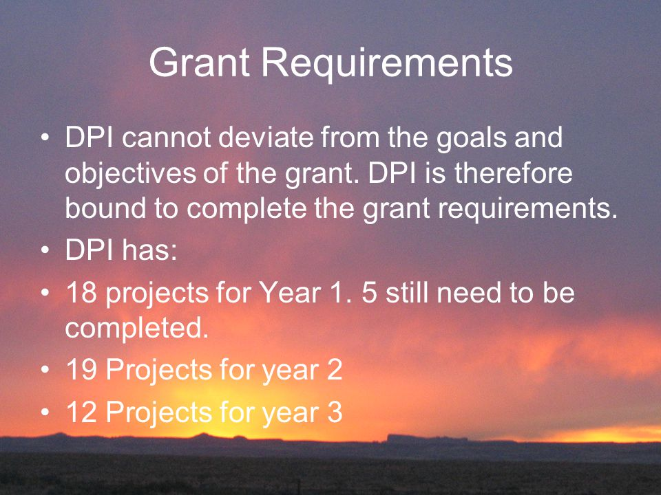 Grant Requirements DPI cannot deviate from the goals and objectives of the grant.