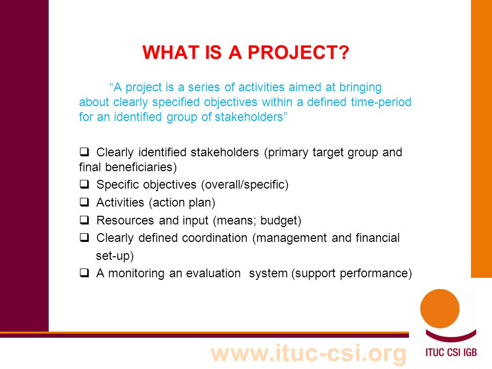 www.ituc-csi.org THE LFA PROCESS STEP 1: PROJECTS CONTEXT  Changes/projects are part of a larger context/a situation  Which environment will the project be situated in.