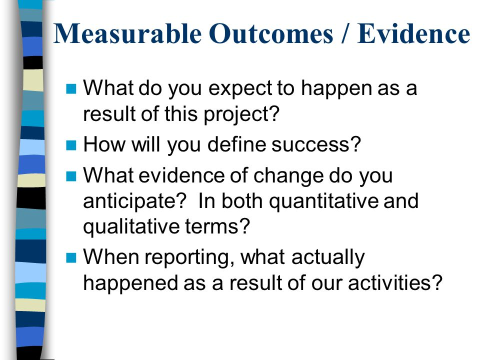 Measurable Outcomes / Evidence What do you expect to happen as a result of this project.