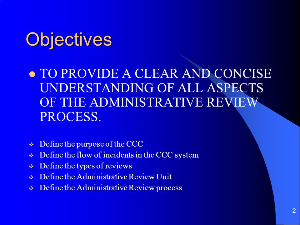 2 Objectives TO PROVIDE A CLEAR AND CONCISE UNDERSTANDING OF ALL ASPECTS OF THE ADMINISTRATIVE REVIEW PROCESS.