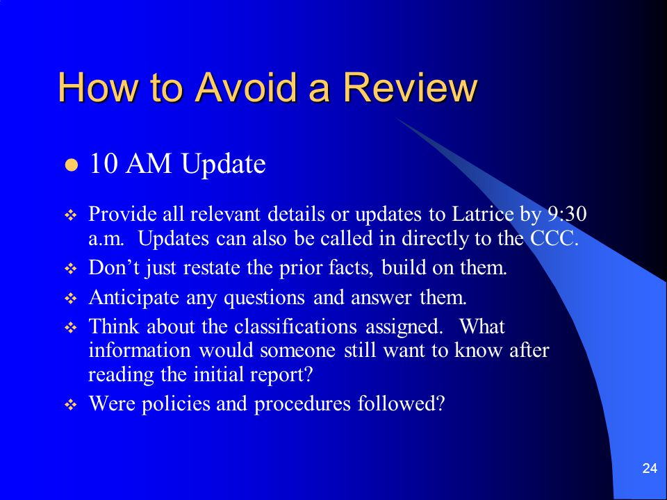 24 How to Avoid a Review 10 AM Update  Provide all relevant details or updates to Latrice by 9:30 a.m.