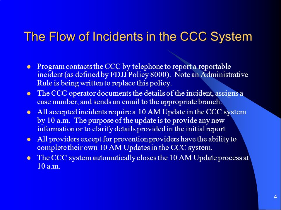 4 The Flow of Incidents in the CCC System Program contacts the CCC by telephone to report a reportable incident (as defined by FDJJ Policy 8000).