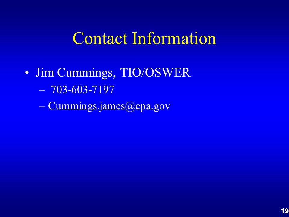 19 Contact Information Jim Cummings, TIO/OSWER – 703-603-7197 –Cummings.james@epa.gov
