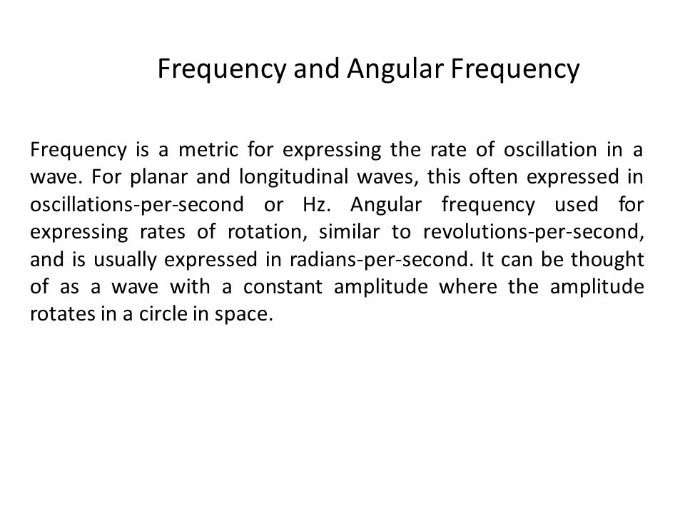 Frequency is a metric for expressing the rate of oscillation in a wave.
