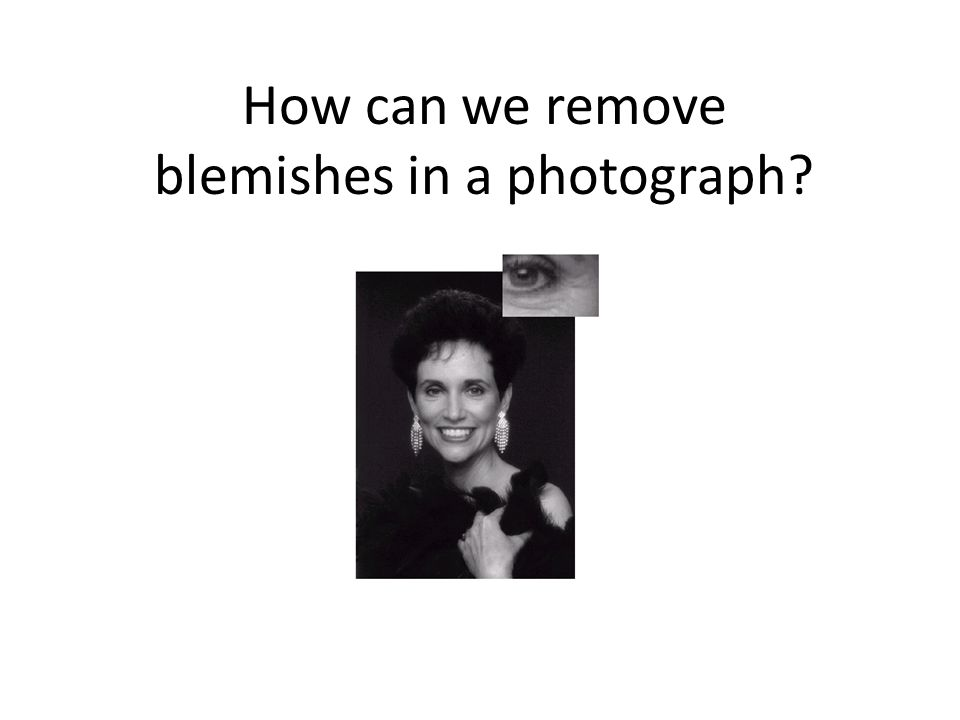 How can we remove blemishes in a photograph?
