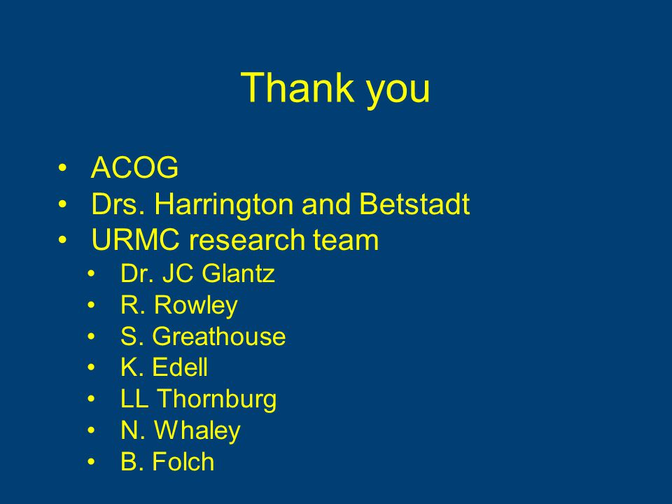 Thank you ACOG Drs. Harrington and Betstadt URMC research team Dr.