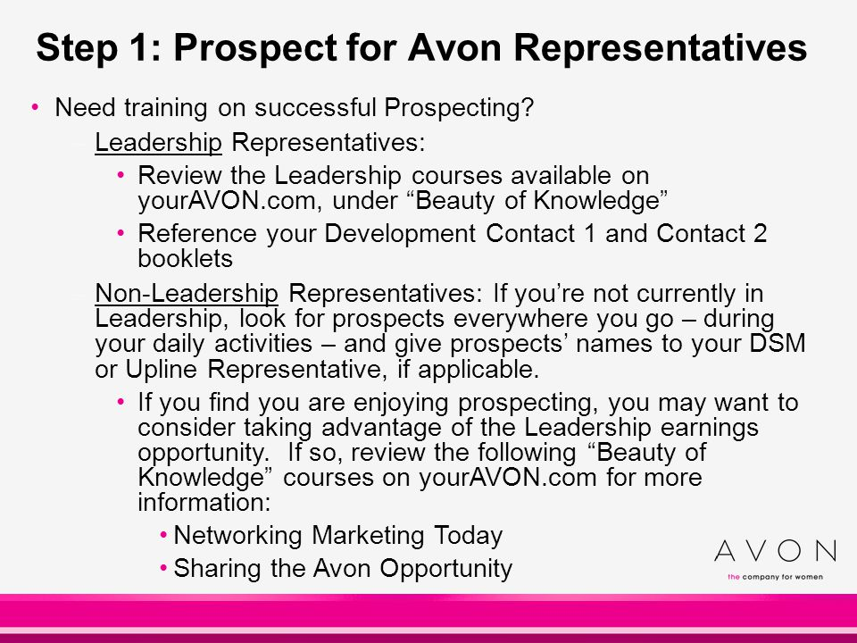 Step 1: Prospect for Avon Representatives Need training on successful Prospecting? –Leadership Representatives: Review the Leadership courses availabl