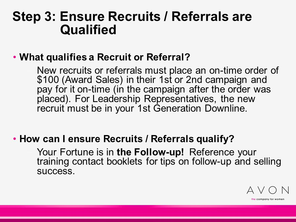 Step 3: Ensure Recruits / Referrals are Qualified What qualifies a Recruit or Referral? –New recruits or referrals must place an on-time order of $100
