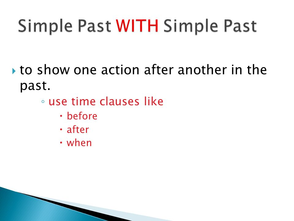  to show one action after another in the past. ◦ use time clauses like  before  after  when