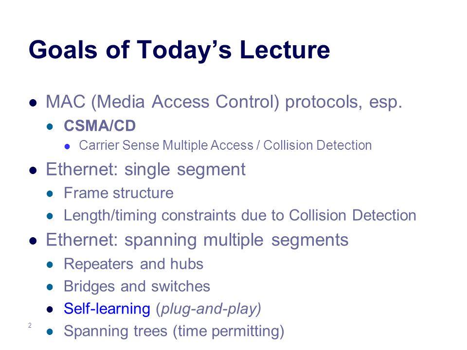 2 Goals of Today's Lecture MAC (Media Access Control) protocols, esp.