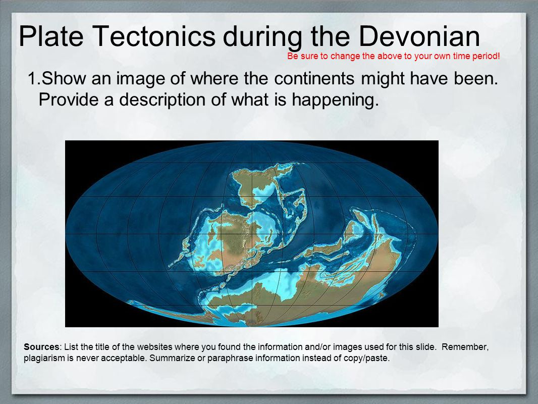 Plate Tectonics during the Devonian 1. Show an image of where the continents might have been.