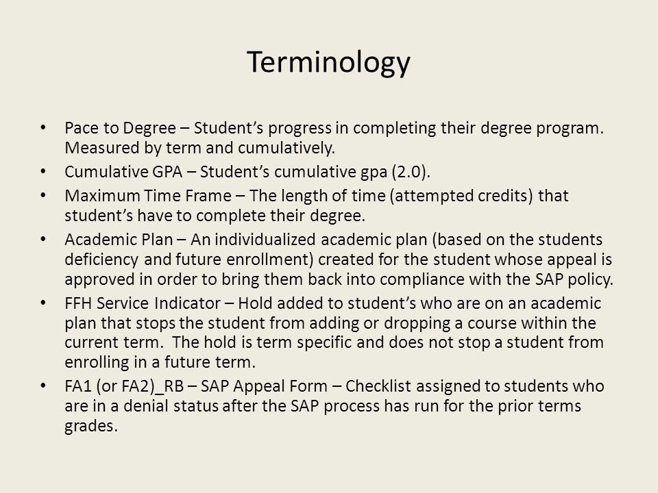 Terminology Pace to Degree – Student's progress in completing their degree program. Measured by term and cumulatively. Cumulative GPA – Student's cumu