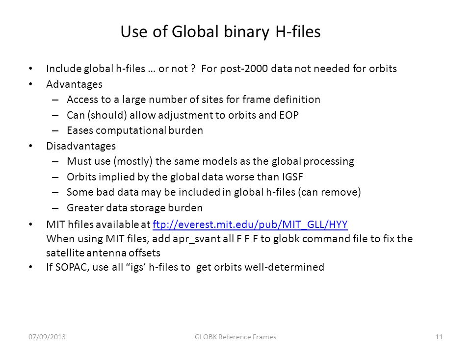 Use of Global binary H-files Include global h-files … or not ? For post-2000 data not needed for orbits Advantages – Access to a large number of sites