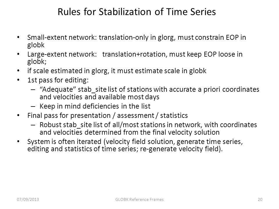 Rules for Stabilization of Time Series Small-extent network: translation-only in glorg, must constrain EOP in globk Large-extent network: translation+