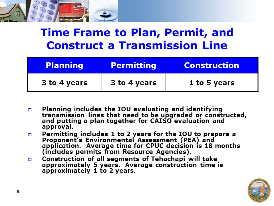8 Time Frame to Plan, Permit, and Construct a Transmission Line  Planning includes the IOU evaluating and identifying transmission lines that need to