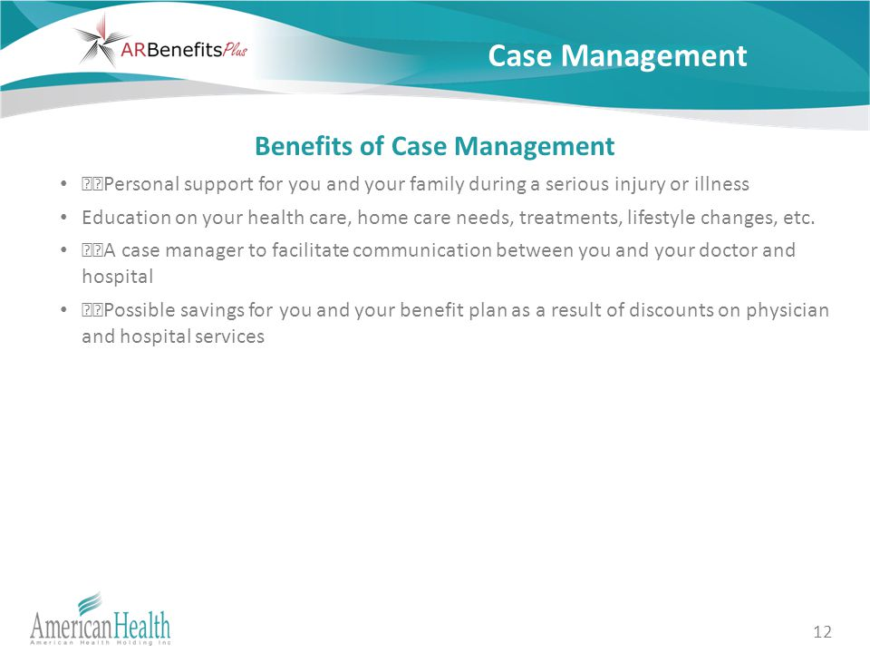 "12 Case Management Benefits of Case Management """"Personal support for you and your family during a serious injury or illness Education on your health"