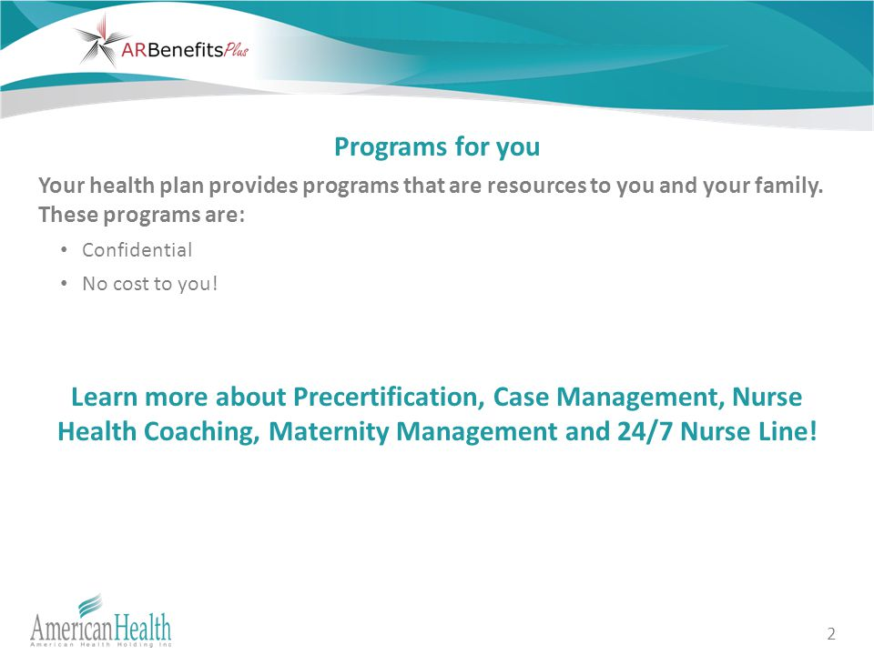 2 Programs for you Your health plan provides programs that are resources to you and your family. These programs are: Confidential No cost to you! Lear