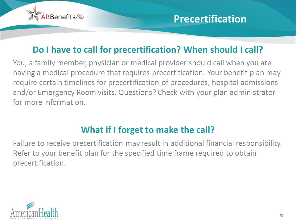 6 Precertification Do I have to call for precertification.