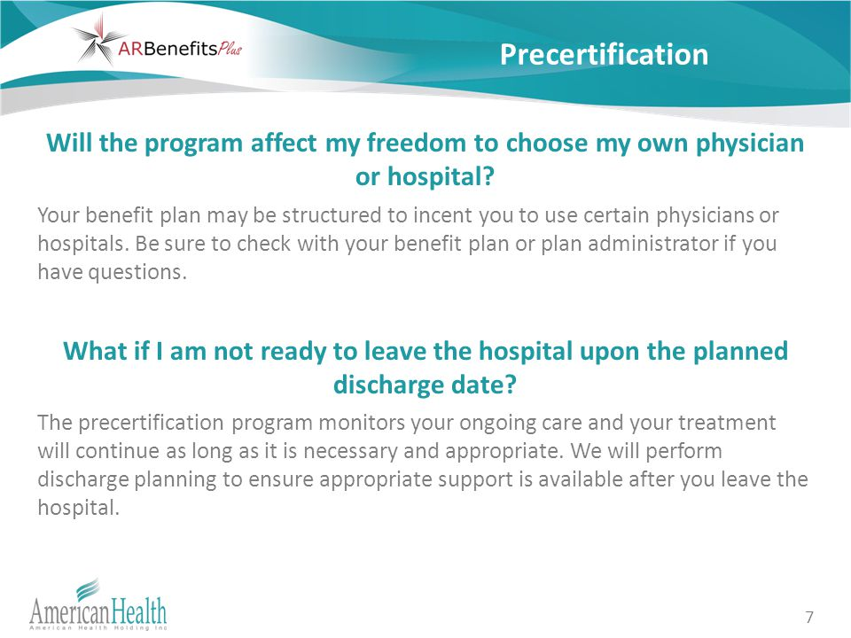 7 Precertification Will the program affect my freedom to choose my own physician or hospital.