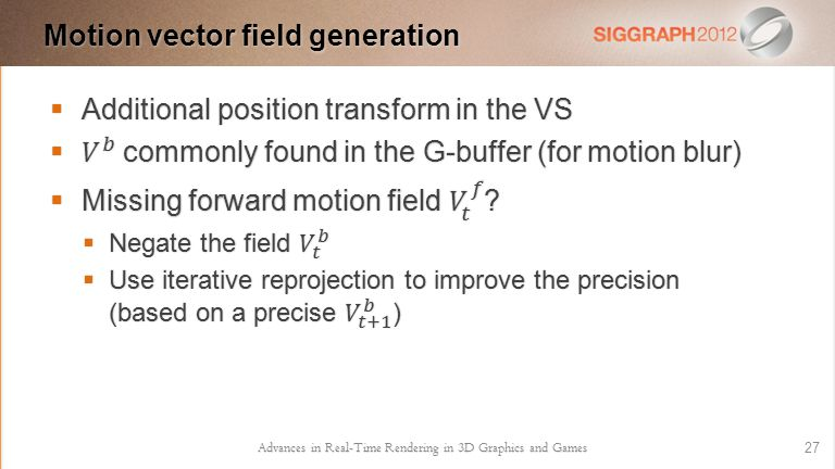 Advances in Real-Time Rendering in 3D Graphics and Games 27 Motion vector field generation