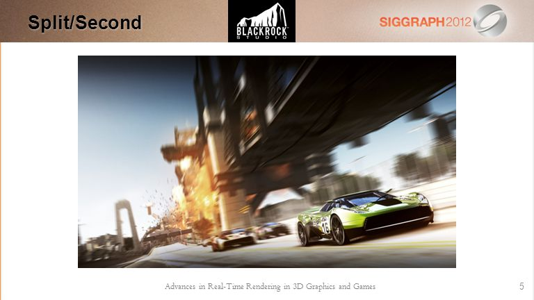 Advances in Real-Time Rendering in 3D Graphics and Games 5Split/Second