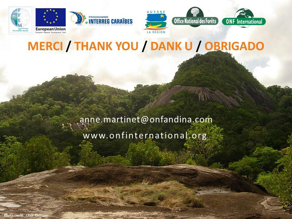 anne.martinet@onfandina.com www.onfinternational.org MERCI / THANK YOU / DANK U / OBRIGADO Photo credit: ONF Guyane