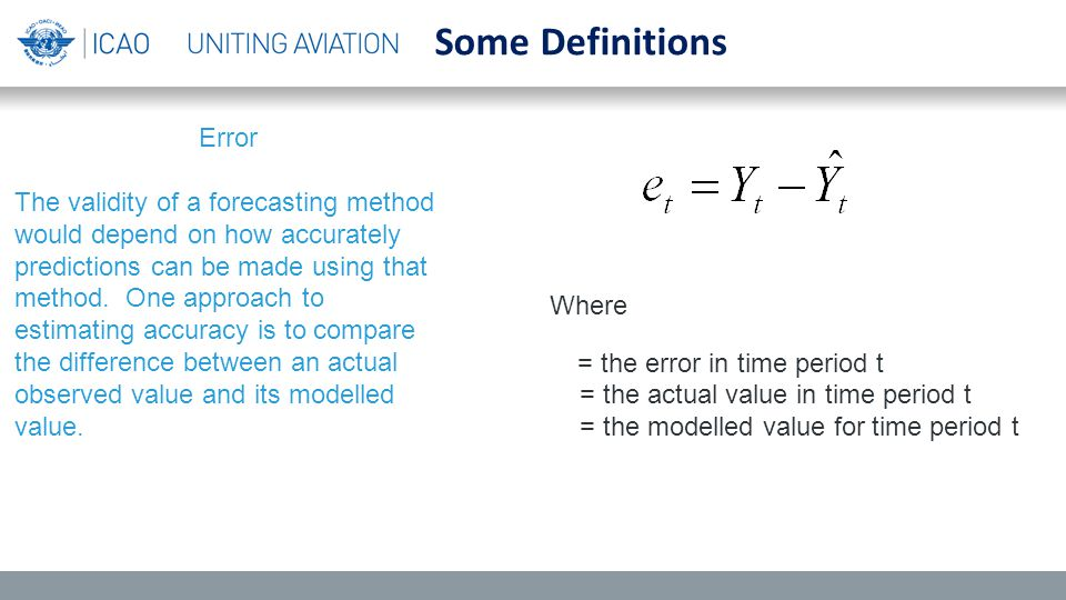 Some Definitions Error The validity of a forecasting method would depend on how accurately predictions can be made using that method.