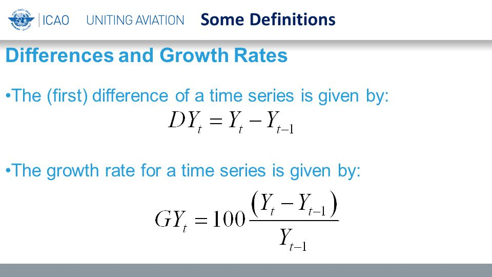 Some Definitions Differences and Growth Rates The (first) difference of a time series is given by: The growth rate for a time series is given by: