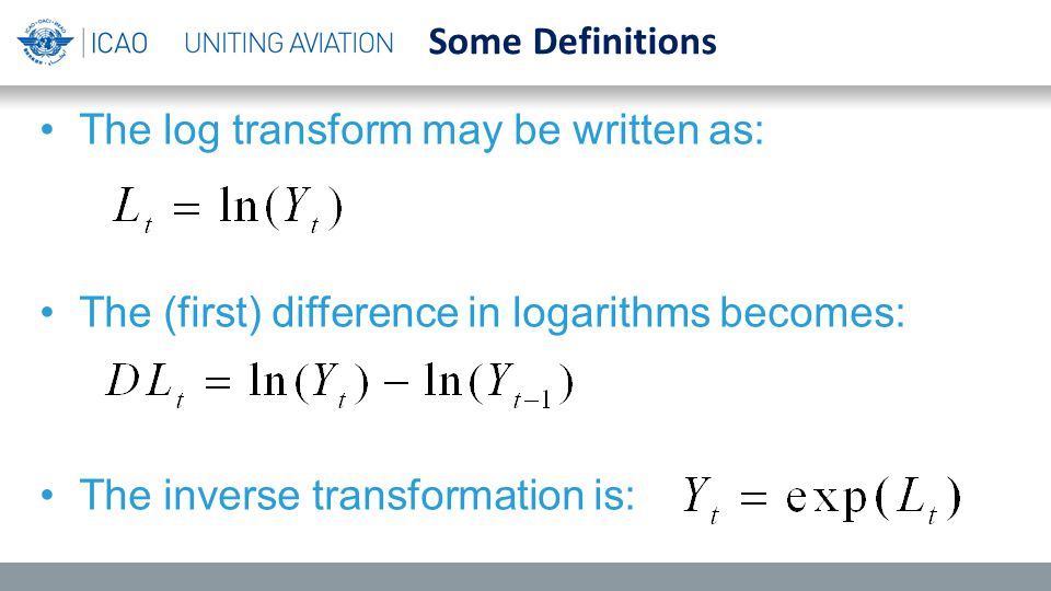 Some Definitions The log transform may be written as: The (first) difference in logarithms becomes: The inverse transformation is: