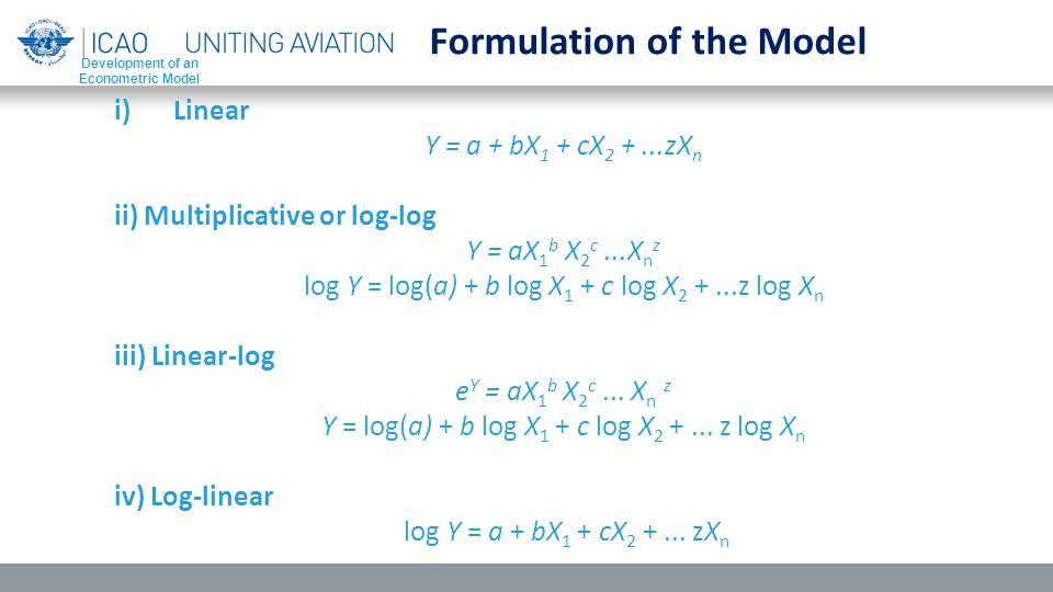 i)Linear Y = a + bX 1 + cX 2 +...zX n ii) Multiplicative or log-log Y = aX 1 b X 2 c...X n z log Y = log(a) + b log X 1 + c log X 2 +...z log X n iii) Linear ‑ log e Y = aX 1 b X 2 c...