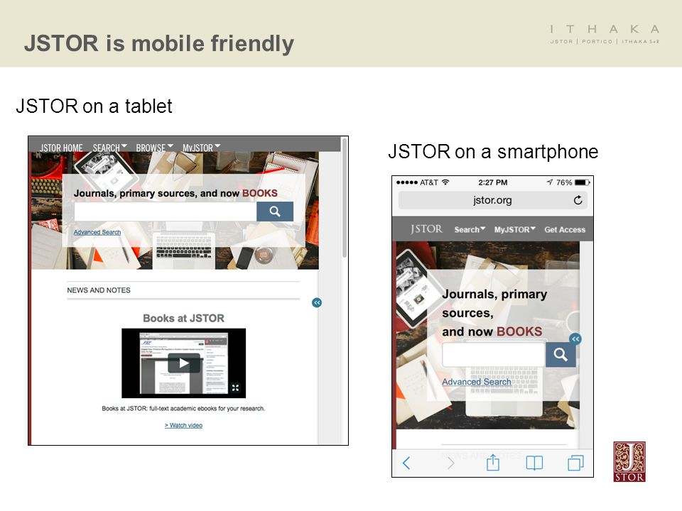 JSTOR is mobile friendly JSTOR on a tablet JSTOR on a smartphone