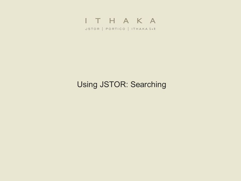 The Basic Search Form The Basic search form appears on the main page of JSTOR… and at the right-hand top of other pages within the site.