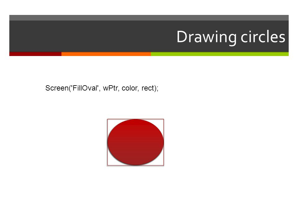 Drawing circles Screen('FillOval', wPtr, color, rect);