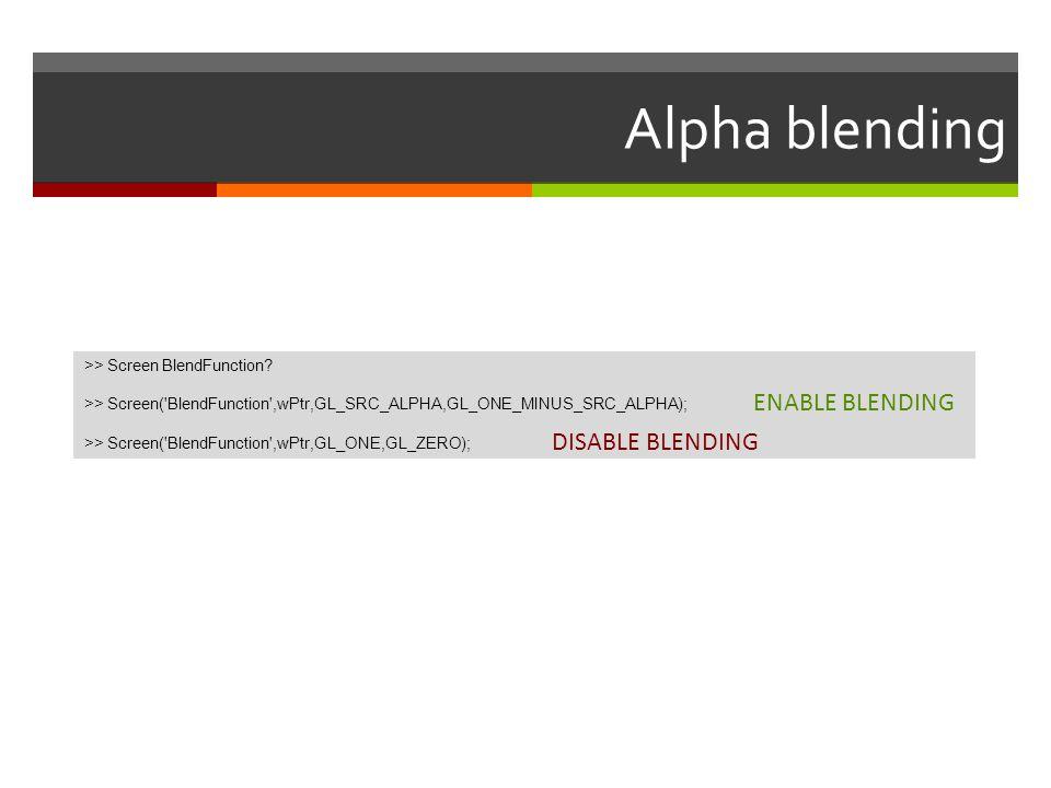 Alpha blending >> Screen BlendFunction? >> Screen('BlendFunction',wPtr,GL_SRC_ALPHA,GL_ONE_MINUS_SRC_ALPHA); >> Screen('BlendFunction',wPtr,GL_ONE,GL_