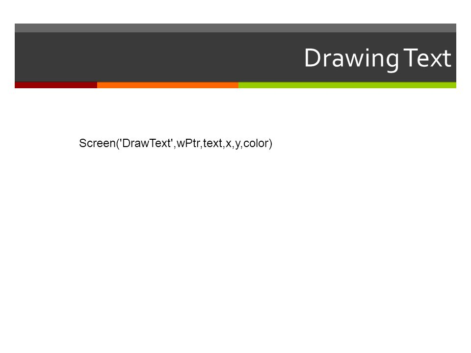 Drawing Text Screen('DrawText',wPtr,text,x,y,color)