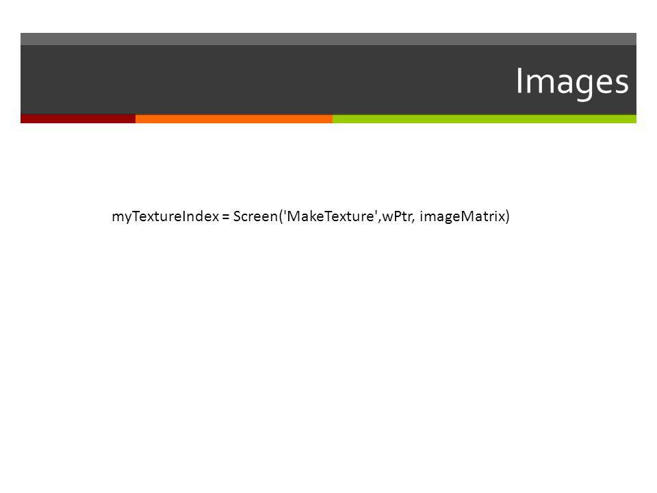 Images myTextureIndex = Screen('MakeTexture',wPtr, imageMatrix)