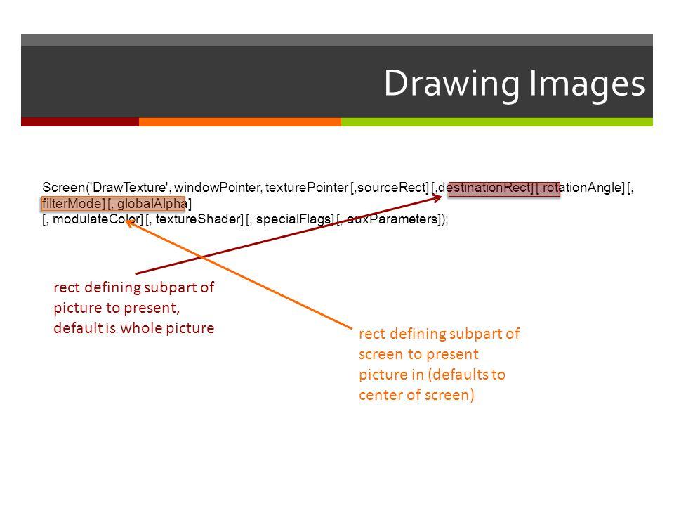 Drawing Images Screen('DrawTexture', windowPointer, texturePointer [,sourceRect] [,destinationRect] [,rotationAngle] [, filterMode] [, globalAlpha] [,