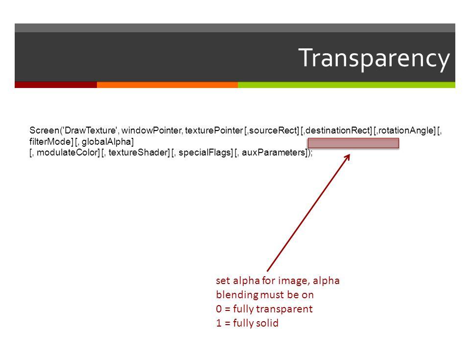 Transparency Screen('DrawTexture', windowPointer, texturePointer [,sourceRect] [,destinationRect] [,rotationAngle] [, filterMode] [, globalAlpha] [, m