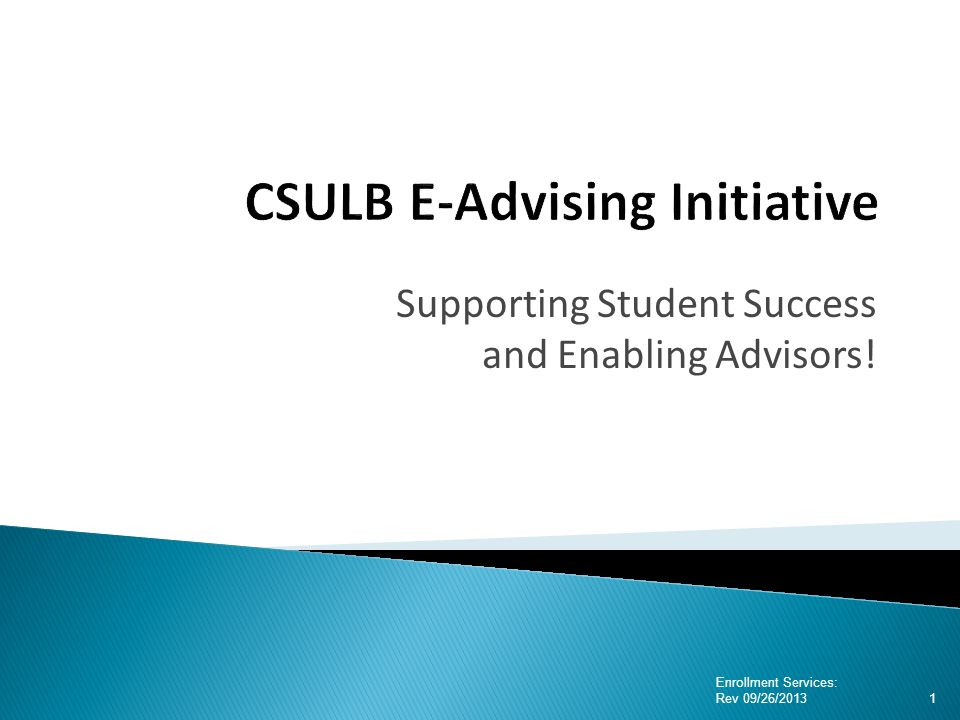 Supporting Student Success and Enabling Advisors! Enrollment Services: Rev 09/26/2013 1