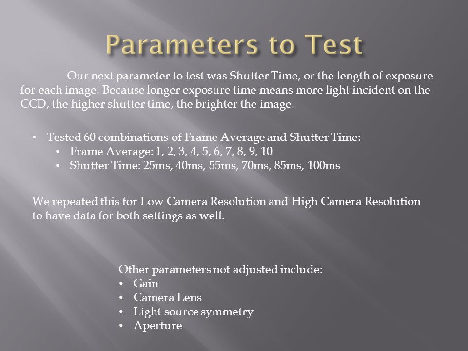 Our next parameter to test was Shutter Time, or the length of exposure for each image.